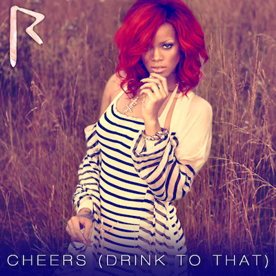 Rihanna - Cheers (Drink To That)
